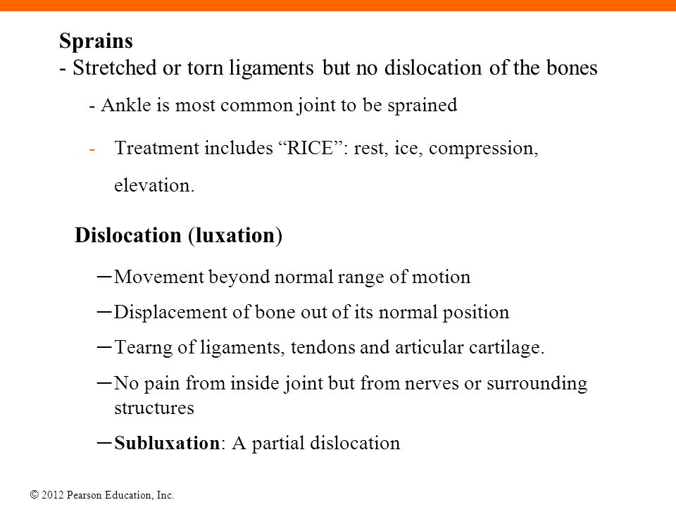 """Sprains - Stretched or torn ligaments but no dislocation of the bones - Ankle is most common joint to be sprained -Treatment includes """"RICE"""": rest, ic"""