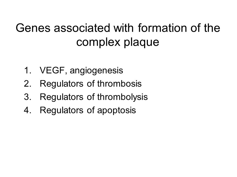Genes associated with formation of the complex plaque 1.VEGF, angiogenesis 2.Regulators of thrombosis 3.Regulators of thrombolysis 4.Regulators of apoptosis