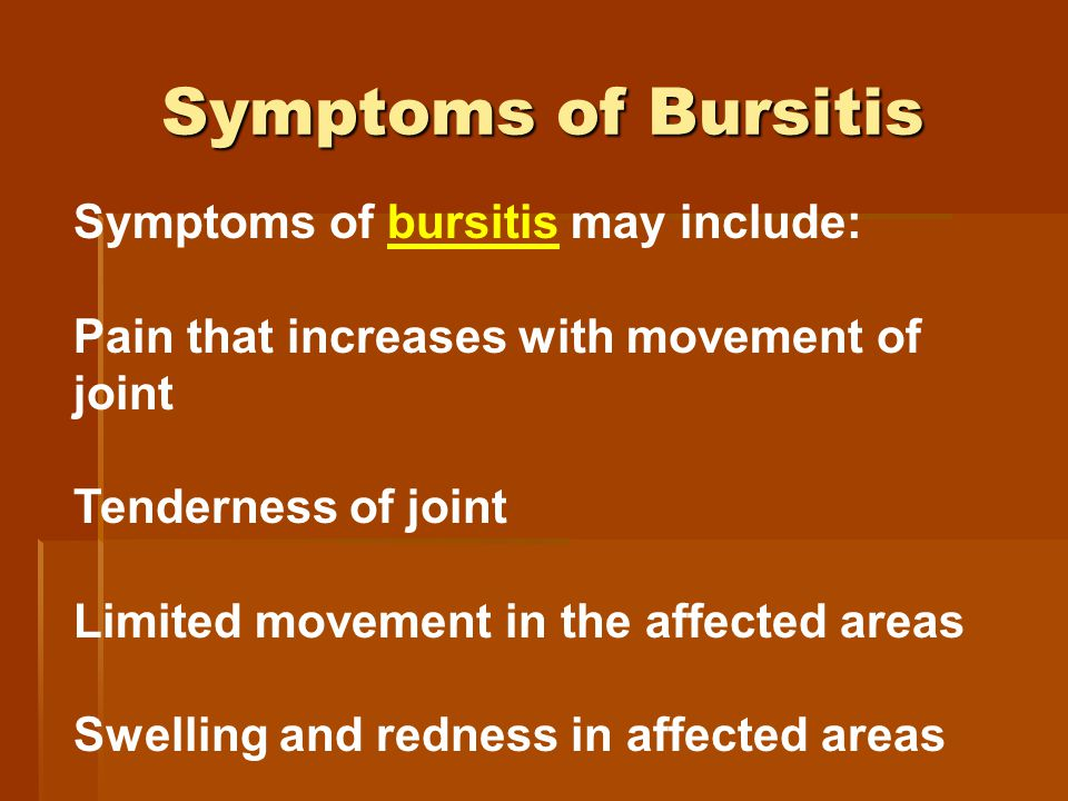 Symptoms of Bursitis Symptoms of bursitis may include:bursitis Pain that increases with movement of joint Tenderness of joint Limited movement in the