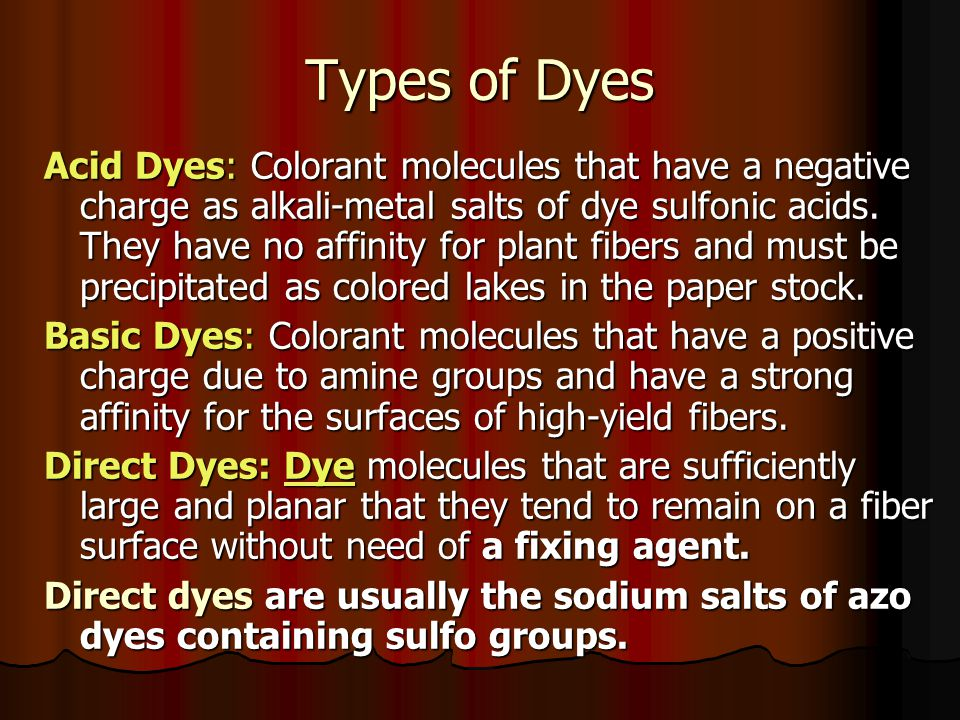 Types of Dyes Acid Dyes: Colorant molecules that have a negative charge as alkali-metal salts of dye sulfonic acids.