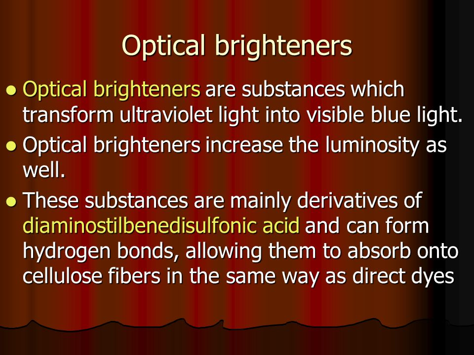 Optical brighteners Optical brighteners are substances which transform ultraviolet light into visible blue light.