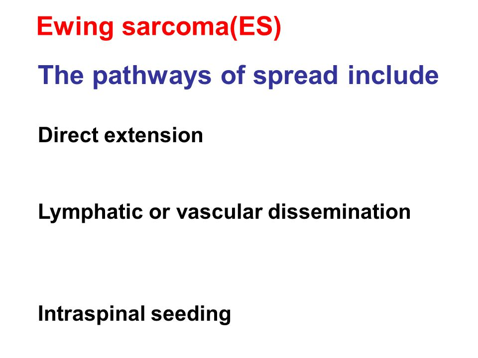 The pathways of spread include Direct extension Lymphatic or vascular dissemination Intraspinal seeding Ewing sarcoma(ES)