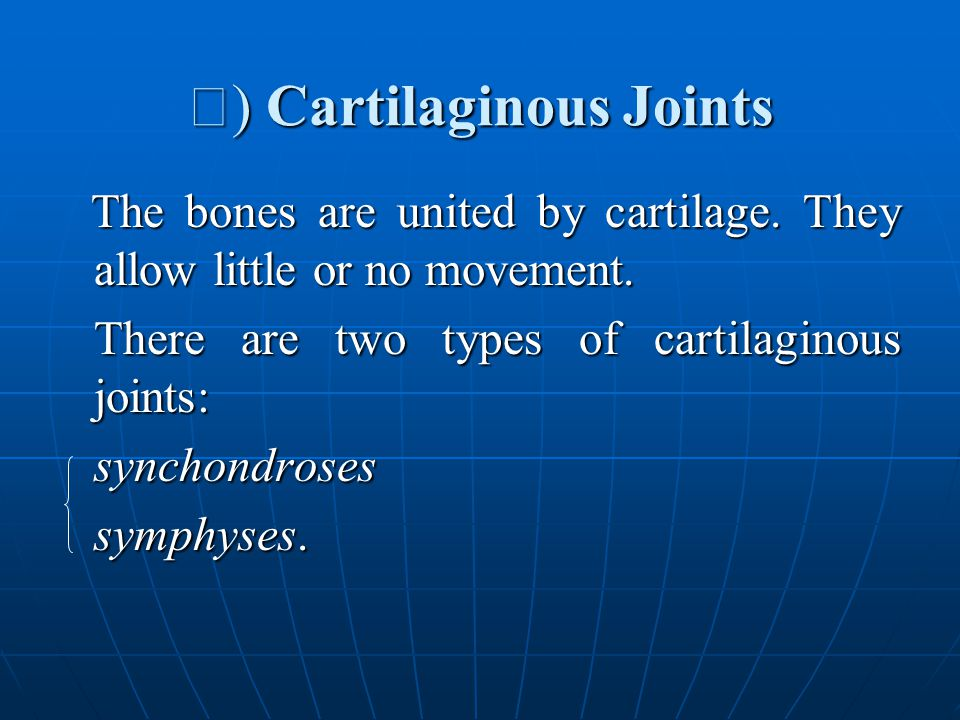 Ⅱ ) Cartilaginous Joints The bones are united by cartilage.