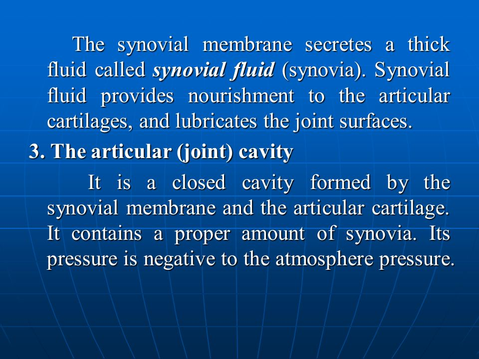 The synovial membrane secretes a thick fluid called synovial fluid (synovia).