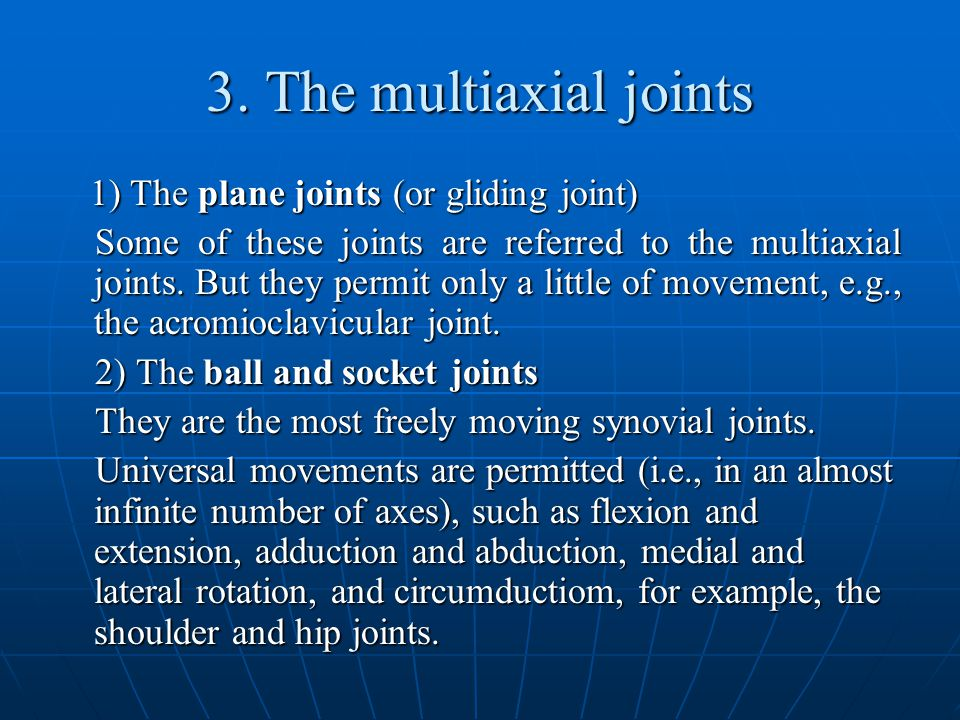 3. The multiaxial joints 1) The plane joints (or gliding joint) 1) The plane joints (or gliding joint) Some of these joints are referred to the multia