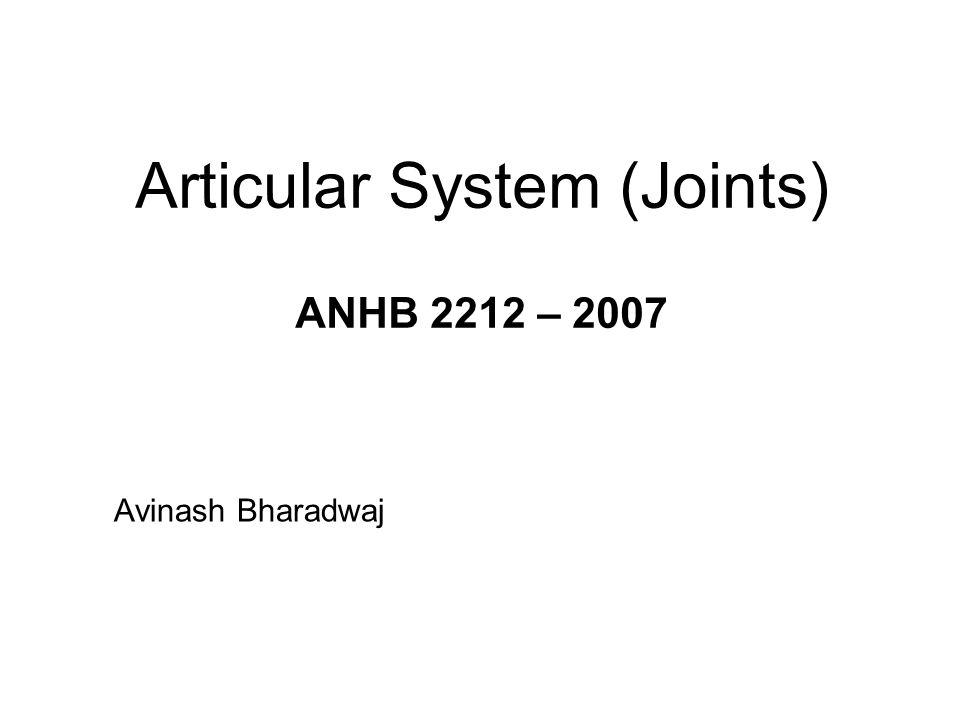 Articular System (Joints) ANHB 2212 – 2007 Avinash Bharadwaj