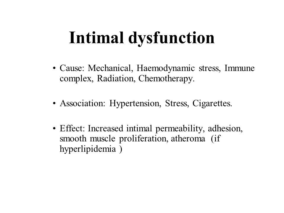 Intimal dysfunction Cause: Mechanical, Haemodynamic stress, Immune complex, Radiation, Chemotherapy.