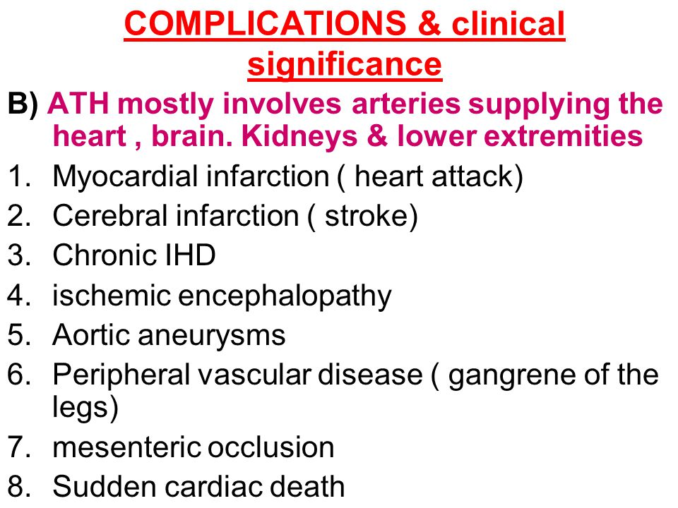 COMPLICATIONS & clinical significance B) ATH mostly involves arteries supplying the heart, brain.