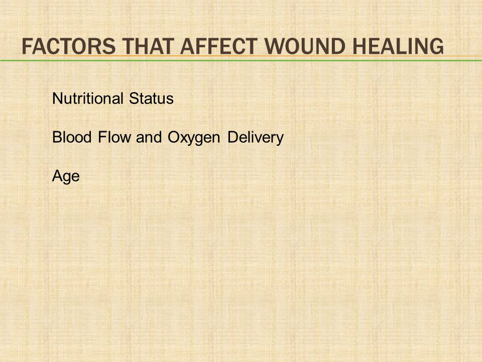 FACTORS THAT AFFECT WOUND HEALING Nutritional Status Blood Flow and Oxygen Delivery Age
