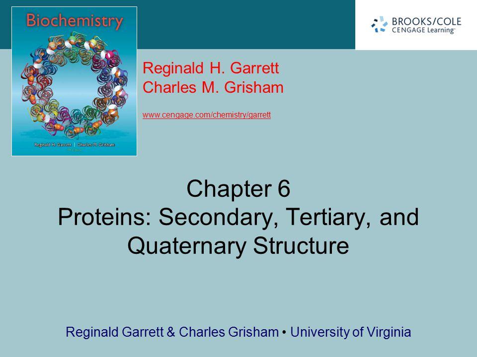Reginald H. Garrett Charles M. Grisham www.cengage.com/chemistry/garrett Reginald Garrett & Charles Grisham University of Virginia Chapter 6 Proteins: