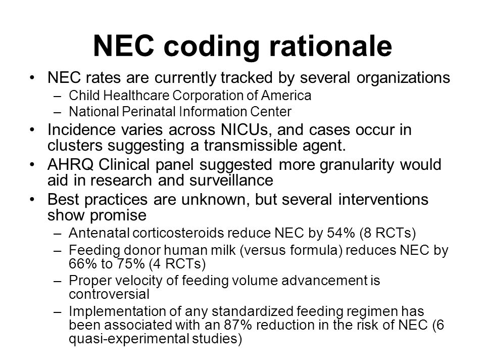 NEC coding rationale NEC rates are currently tracked by several organizations –Child Healthcare Corporation of America –National Perinatal Information