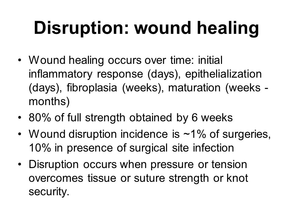 Disruption: wound healing Wound healing occurs over time: initial inflammatory response (days), epithelialization (days), fibroplasia (weeks), maturat