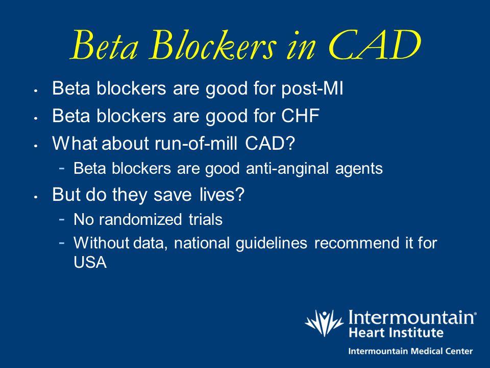 Beta Blockers in CAD Beta blockers are good for post-MI Beta blockers are good for CHF What about run-of-mill CAD? - Beta blockers are good anti-angin