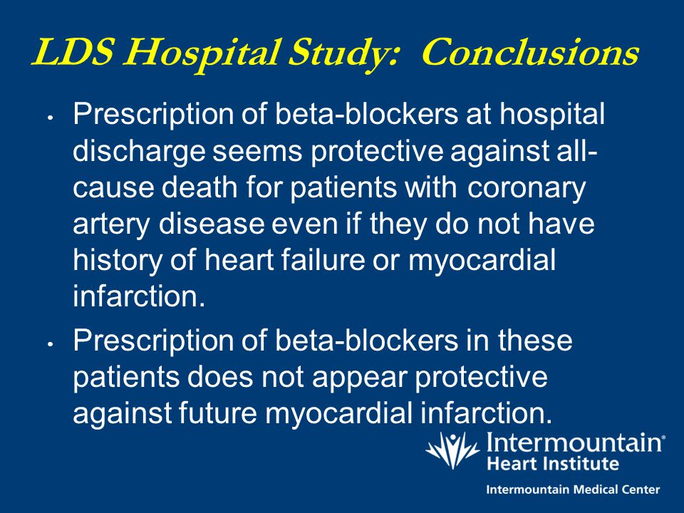LDS Hospital Study: Conclusions Prescription of beta-blockers at hospital discharge seems protective against all- cause death for patients with corona