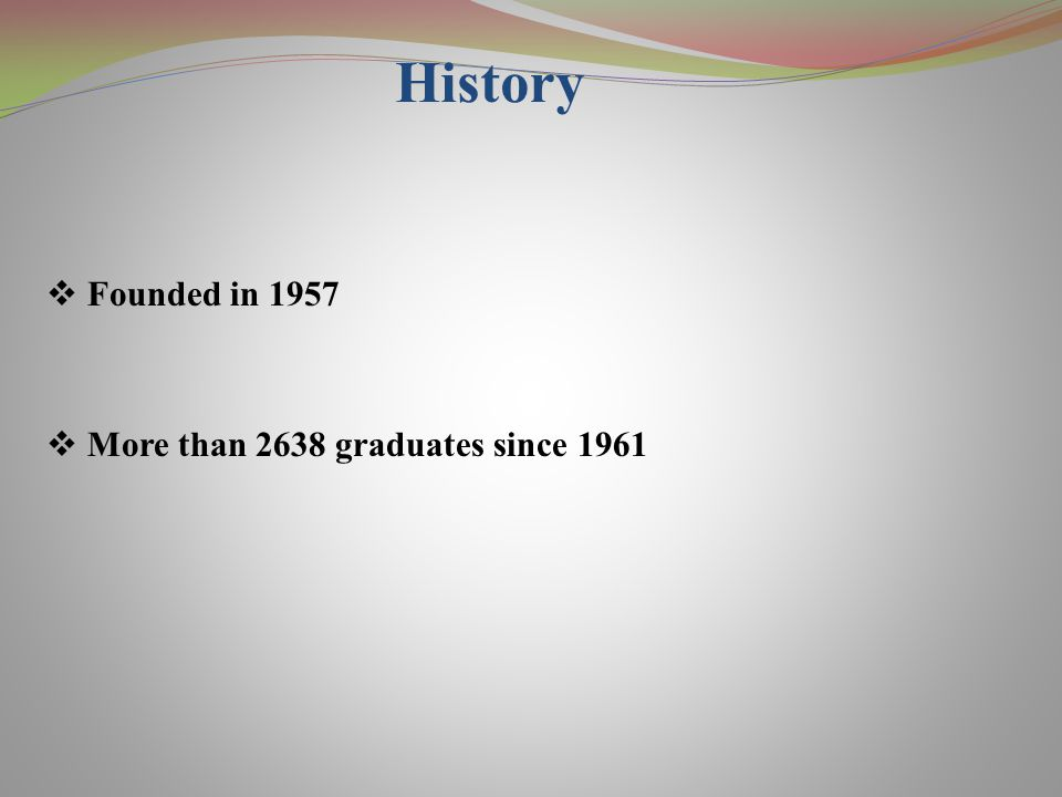 History  Founded in 1957  More than 2638 graduates since 1961