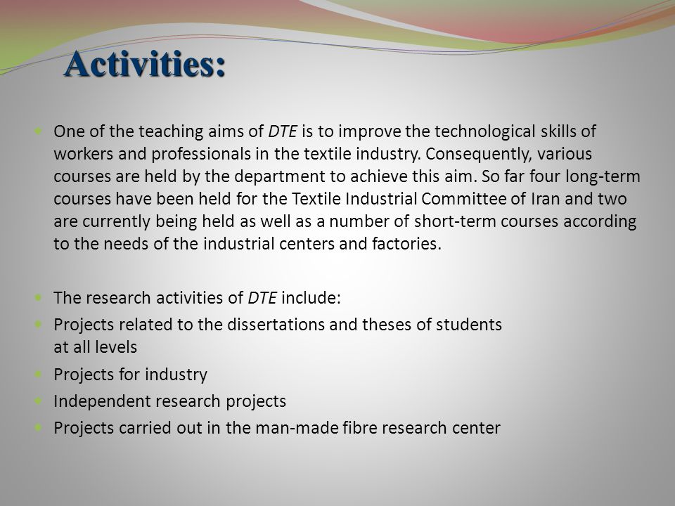 One of the teaching aims of DTE is to improve the technological skills of workers and professionals in the textile industry.