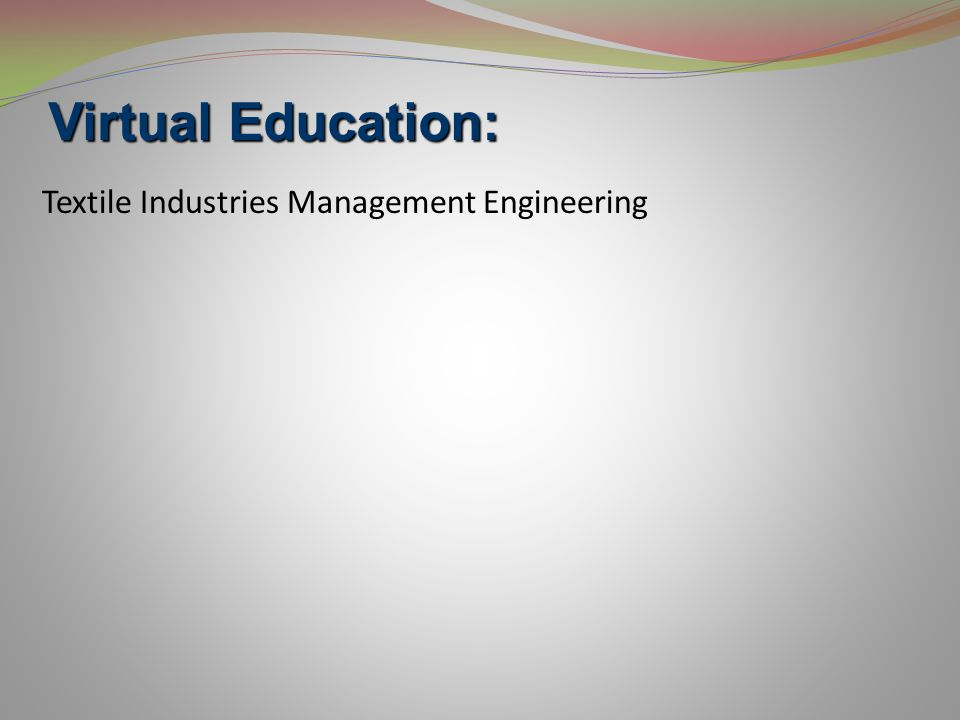 Textile Industries Management Engineering Virtual Education: