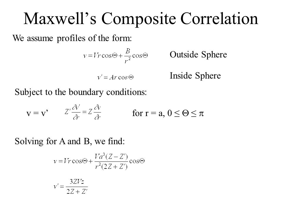 Maxwell's Composite Correlation We assume profiles of the form: Subject to the boundary conditions: v = v' for r = a, 0 ≤  ≤  Solving for A and B, w