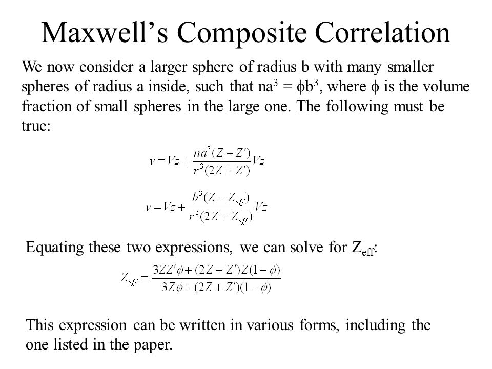 Maxwell's Composite Correlation We now consider a larger sphere of radius b with many smaller spheres of radius a inside, such that na 3 =  b 3, where  is the volume fraction of small spheres in the large one.