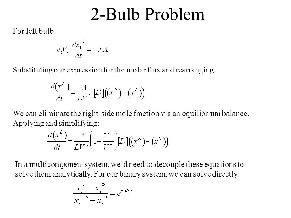2-Bulb Problem For left bulb: We can eliminate the right-side mole fraction via an equilibrium balance. Applying and simplifying: Substituting our exp