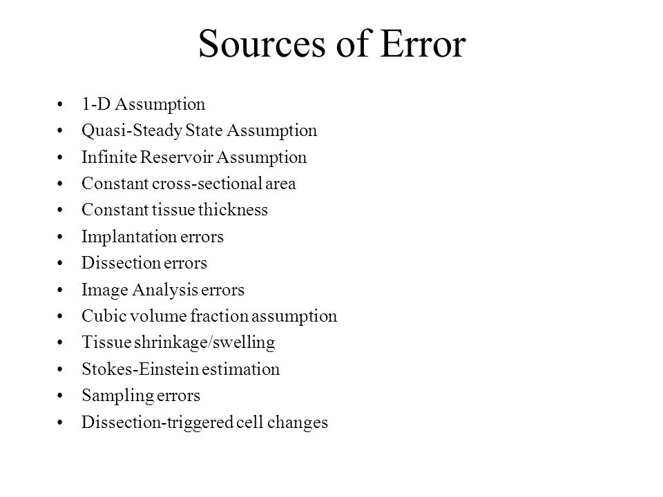 Sources of Error 1-D Assumption Quasi-Steady State Assumption Infinite Reservoir Assumption Constant cross-sectional area Constant tissue thickness Implantation errors Dissection errors Image Analysis errors Cubic volume fraction assumption Tissue shrinkage/swelling Stokes-Einstein estimation Sampling errors Dissection-triggered cell changes