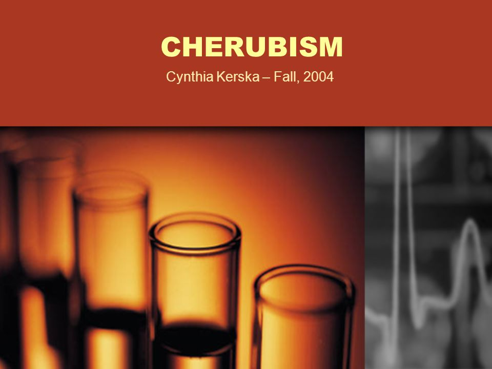 OUTLINE 1.Cherubism: A Definition 2. Clinical Phenotype A.