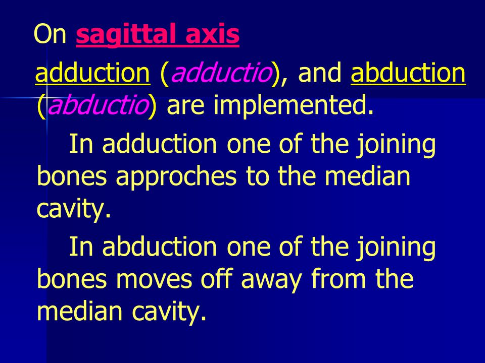 On sagittal axis adduction (adductio), and abduction (abductio) are implemented.