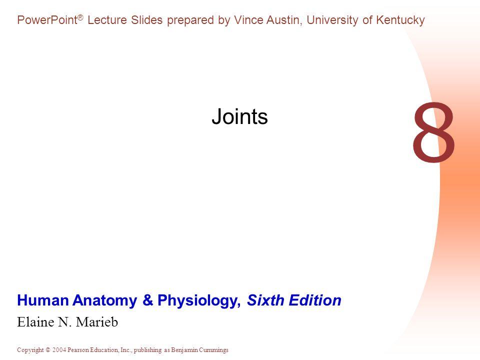 Copyright © 2004 Pearson Education, Inc., publishing as Benjamin Cummings Human Anatomy & Physiology, Sixth Edition Elaine N. Marieb PowerPoint ® Lect