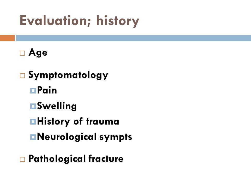Evaluation; history  Age  Symptomatology  Pain  Swelling  History of trauma  Neurological sympts  Pathological fracture