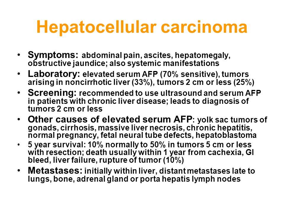 Hepatocellular carcinoma Symptoms: abdominal pain, ascites, hepatomegaly, obstructive jaundice; also systemic manifestations Laboratory: elevated seru