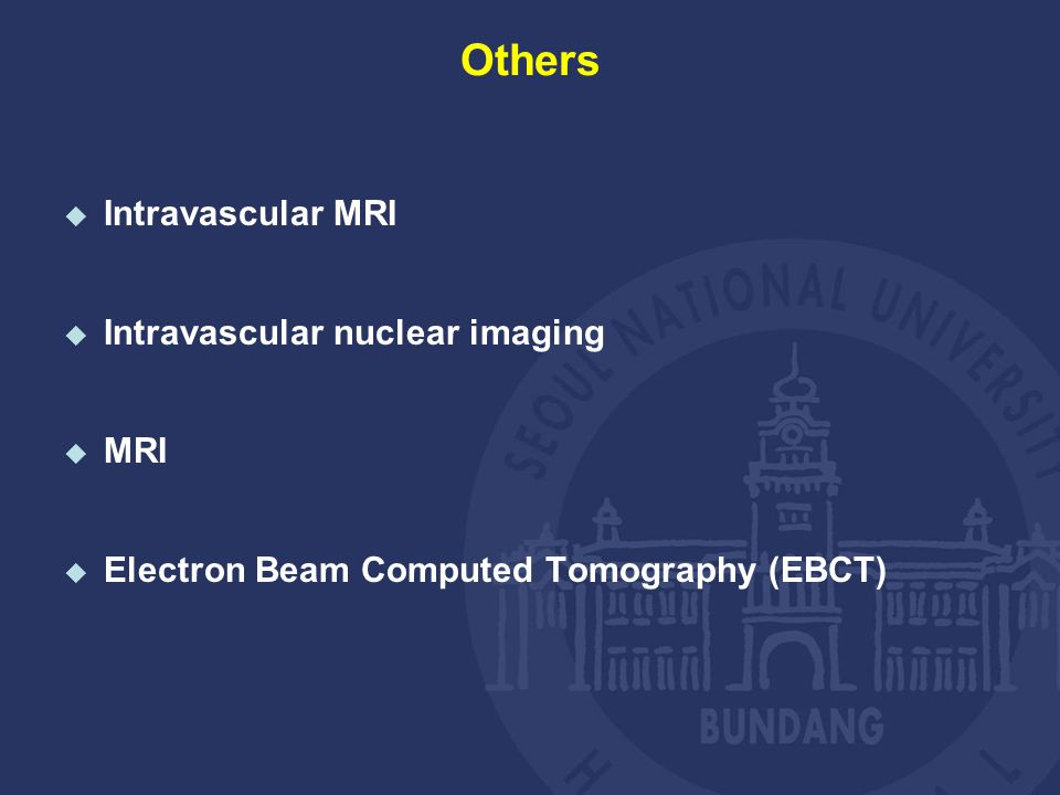 Others  Intravascular MRI  Intravascular nuclear imaging  MRI  Electron Beam Computed Tomography (EBCT)