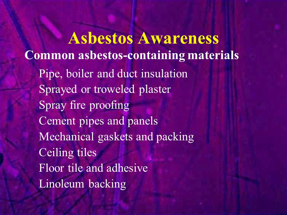 Asbestos Awareness Common asbestos-containing materials Pipe, boiler and duct insulation Sprayed or troweled plaster Spray fire proofing Cement pipes