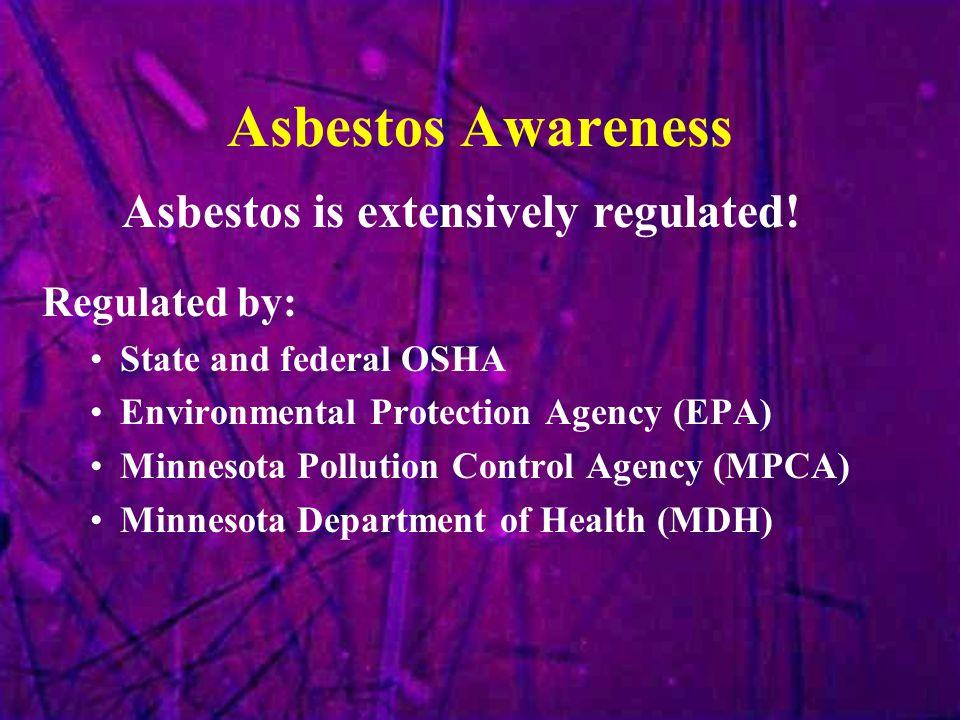 Asbestos Awareness Regulated by: State and federal OSHA Environmental Protection Agency (EPA) Minnesota Pollution Control Agency (MPCA) Minnesota Depa