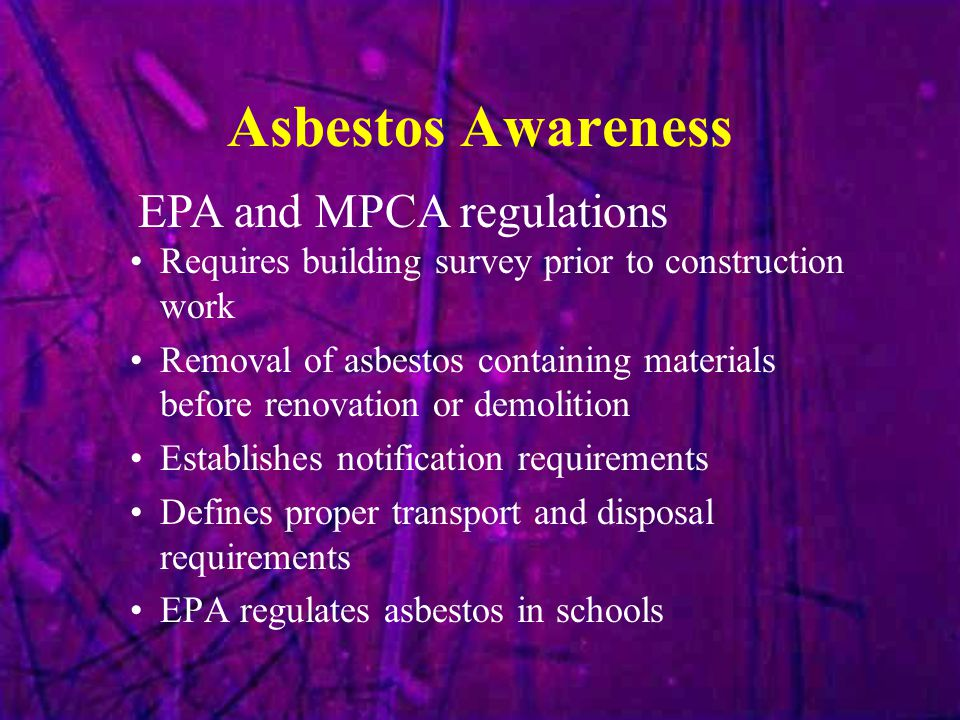 Asbestos Awareness Requires building survey prior to construction work Removal of asbestos containing materials before renovation or demolition Establ