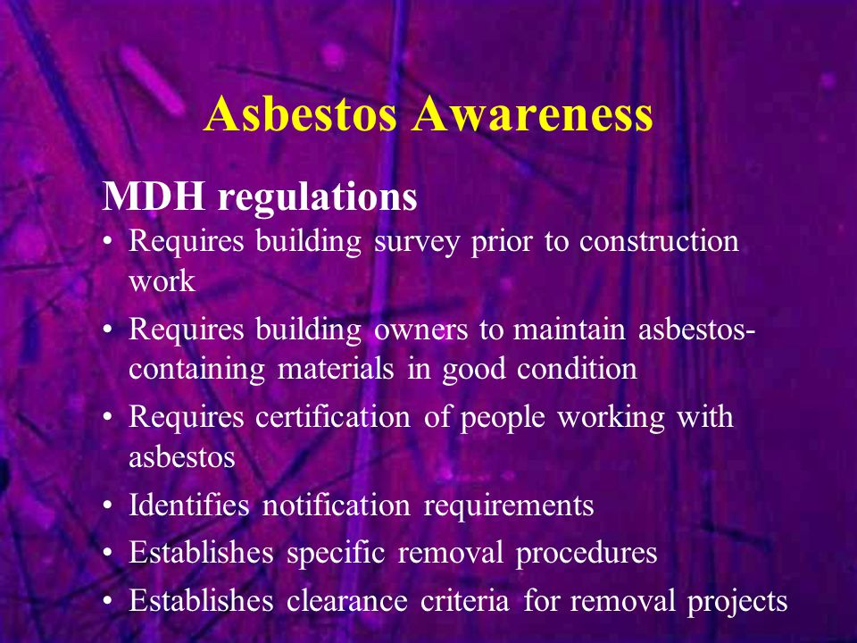 Asbestos Awareness Requires building survey prior to construction work Requires building owners to maintain asbestos- containing materials in good con