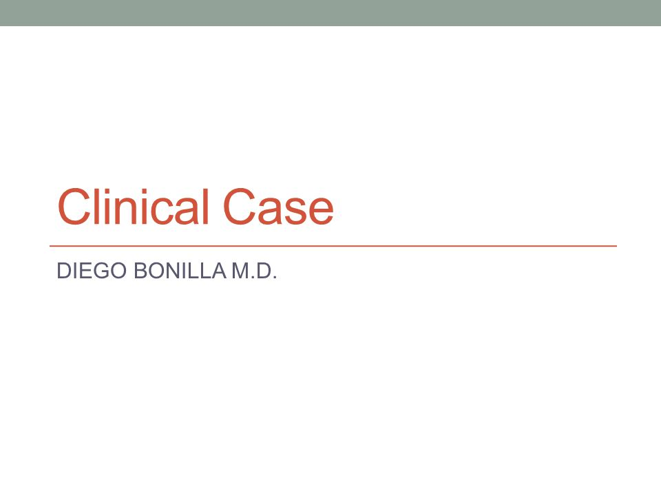 Clinical Case DIEGO BONILLA M.D.