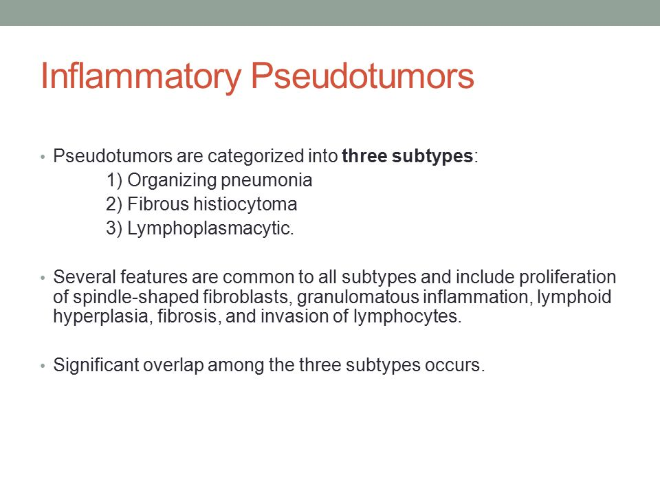 Pseudotumors are categorized into three subtypes: 1) Organizing pneumonia 2) Fibrous histiocytoma 3) Lymphoplasmacytic.