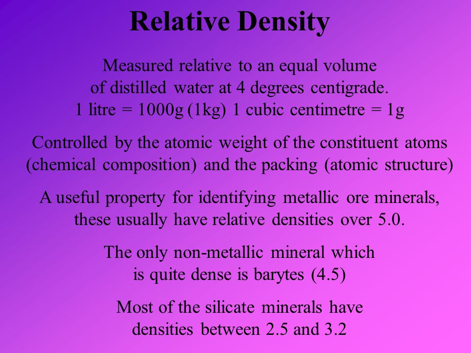 Relative Density Measured relative to an equal volume of distilled water at 4 degrees centigrade. 1 litre = 1000g (1kg) 1 cubic centimetre = 1g Contro
