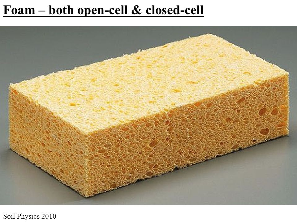 Foam – both open-cell & closed-cell