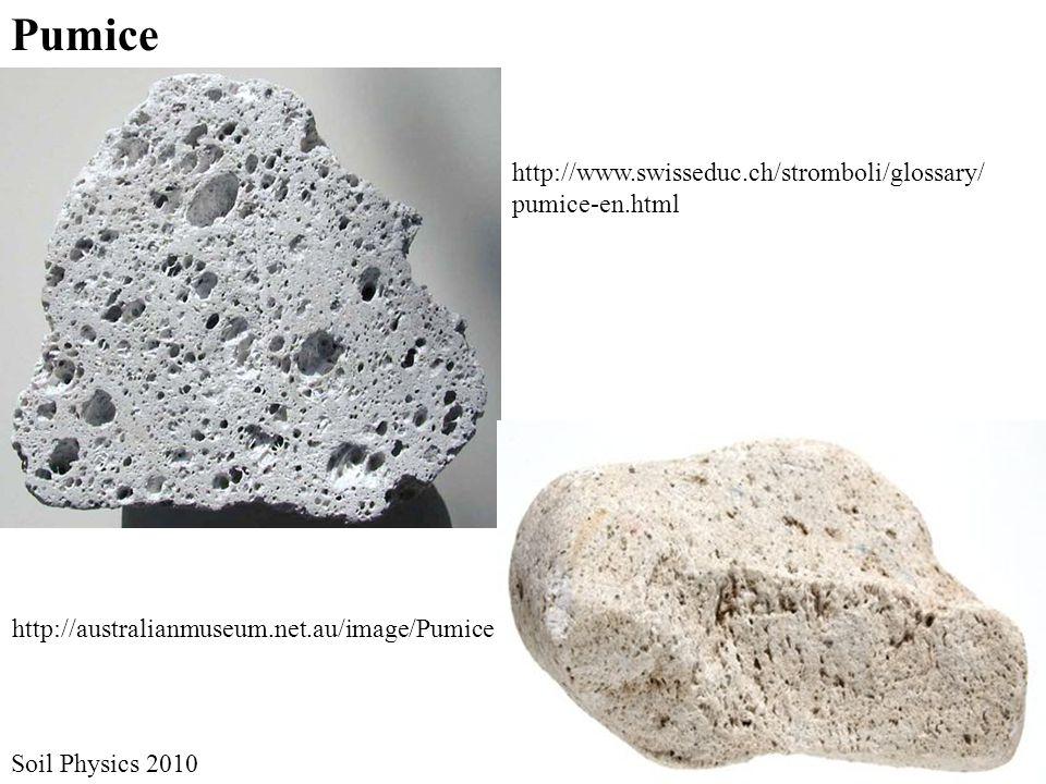 http://australianmuseum.net.au/image/Pumice http://www.swisseduc.ch/stromboli/glossary/ pumice-en.html Pumice Soil Physics 2010