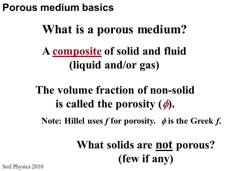 Soil Physics 2010 Porous medium basics What is a porous medium.