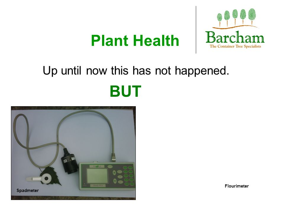 Plant Health Up until now this has not happened. BUT Spadmeter Flourimeter