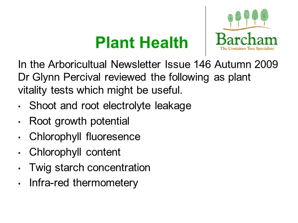 Plant Health In the Arboricultual Newsletter Issue 146 Autumn 2009 Dr Glynn Percival reviewed the following as plant vitality tests which might be use