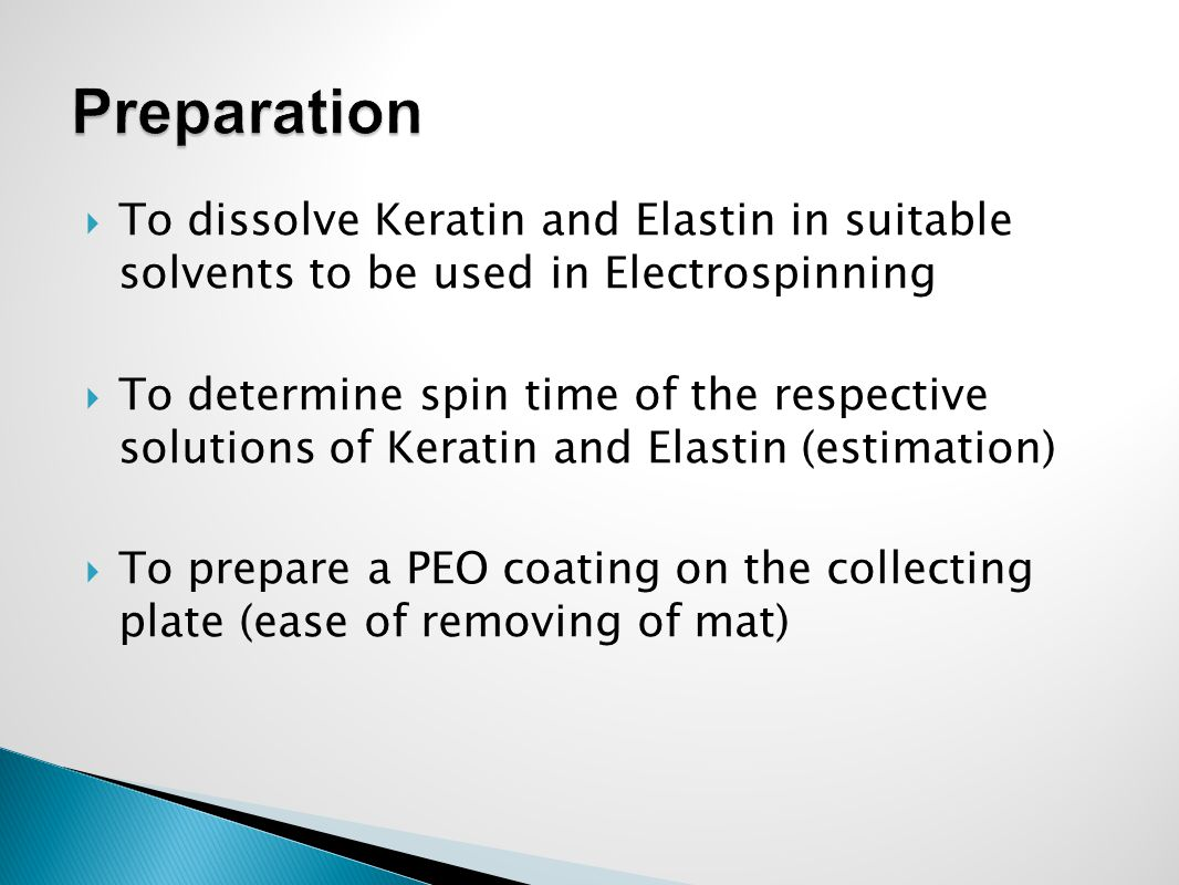  To dissolve Keratin and Elastin in suitable solvents to be used in Electrospinning  To determine spin time of the respective solutions of Keratin a