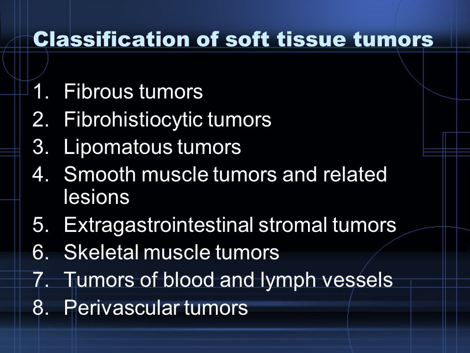 9.Synovial tumors 10.Mesothelial tumors 11.Peripheral nerve sheath tumors and related lesions 12.Primitive neuroectodermal tumors and related lesions 13.Paraganglionic tumors 14.Extraskeletal osseous and cartilagenous tumors 15.Miscellaneous tumors