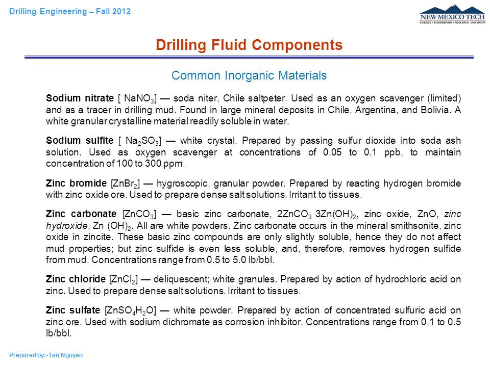 Drilling Engineering – Fall 2012 Prepared by: Tan Nguyen Sodium nitrate [ NaNO 3 ] — soda niter, Chile saltpeter. Used as an oxygen scavenger (limited