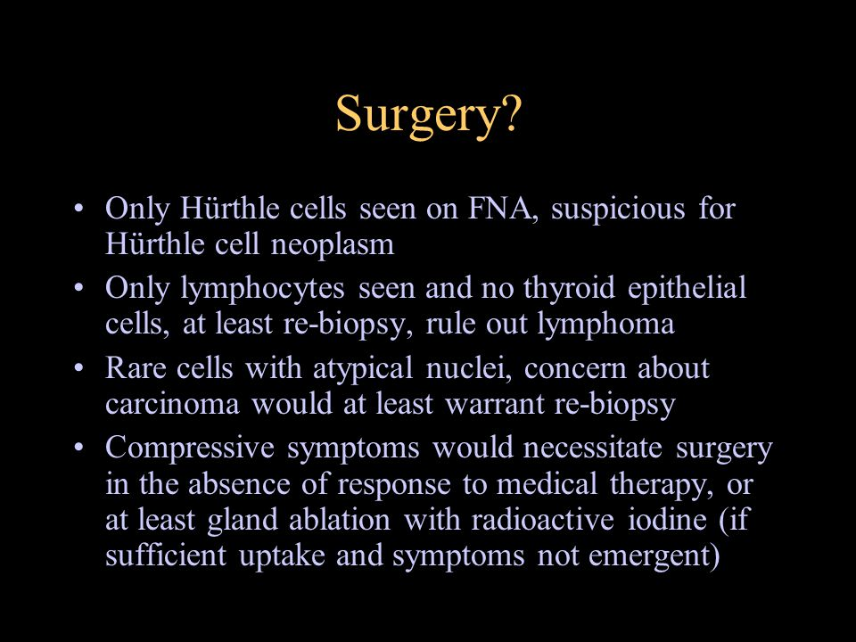 Surgery? Only Hürthle cells seen on FNA, suspicious for Hürthle cell neoplasm Only lymphocytes seen and no thyroid epithelial cells, at least re-biops