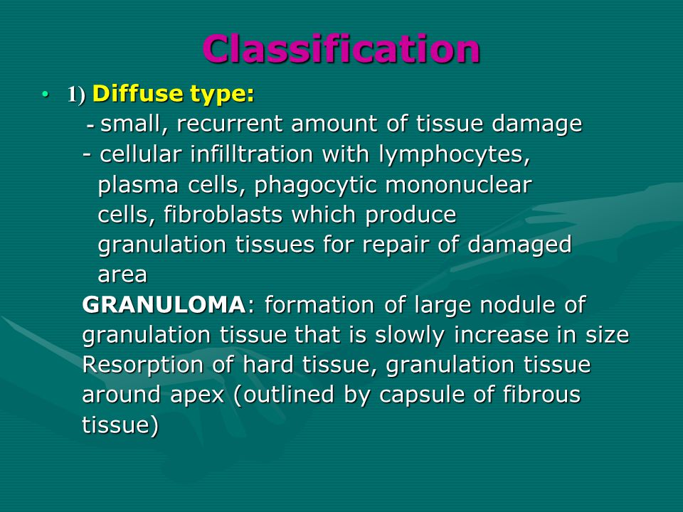Classification 1) Diffuse type:1) Diffuse type: - small, recurrent amount of tissue damage - small, recurrent amount of tissue damage - cellular infil