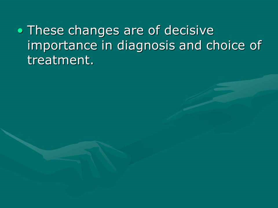 These changes are of decisive importance in diagnosis and choice of treatment.These changes are of decisive importance in diagnosis and choice of trea
