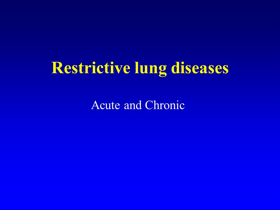 Restrictive lung diseases Acute and Chronic